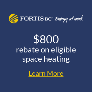 Fortis BC $300 Rebate on eligible EnerChoice Fireplaces