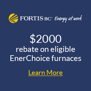 Fortis BC $300 Rebate on eligible EnerChoice Furnaces