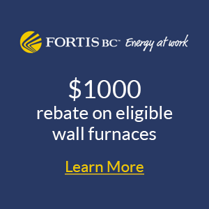 Fortis BC $4000 Rebate on eligible wall furnaces
